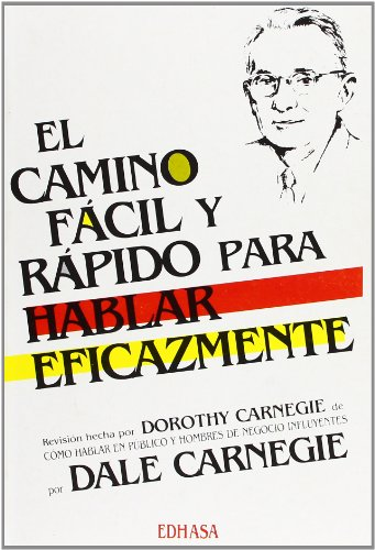 El Camino Facil Y Rapido Para Hablar Eficazmente/the Quick and Easy Way to Effective Speaking (Spanish Edition) (8435017540) by Dale Carnegie; Dorothy Carnegie