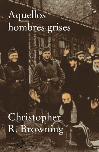 AQUELLOS HOMBRES GRISES (8435018865) by Christopher R. BROWNING