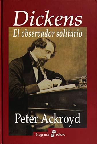 Dickens. El observador solidario: Ackroyd, Peter