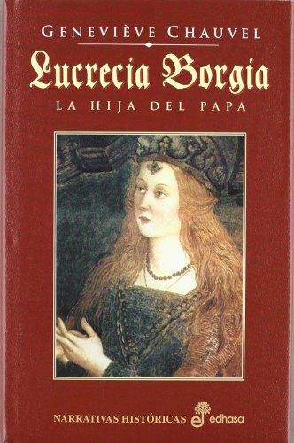 9788435060516: Lucrecia Borgia. La hija del Papa (Narrativas Históricas)