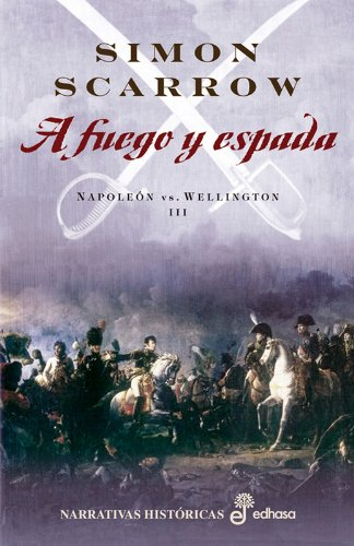 A fuego y espada. Napoleon vs. Wellington III (8435062015) by Simon Scarrow