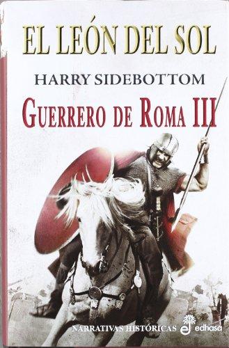 Guerreros de Roma III. El león del sol (Paperback): Harry Sidebottom