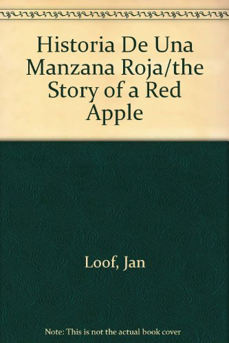 Historia De Una Manzana Roja/the Story of a Red Apple (Spanish Edition) (8435504174) by Loof, Jan