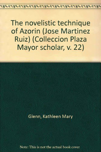 The novelistic technique of Azorin (Jose Martinez Ruiz) (Colleccion Plaza Mayor scholar): Kathleen ...