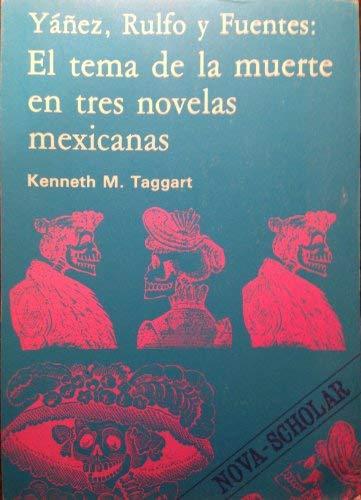 Yanez, Rulfo y Fuentes: El tema de la muerte en tres novelas mexicanas (Coleccion Nova scholar) (...
