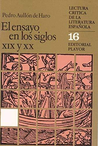 El ensayo en los siglos XIX y XX. Lectura crítica de la literatura española 16.: ...