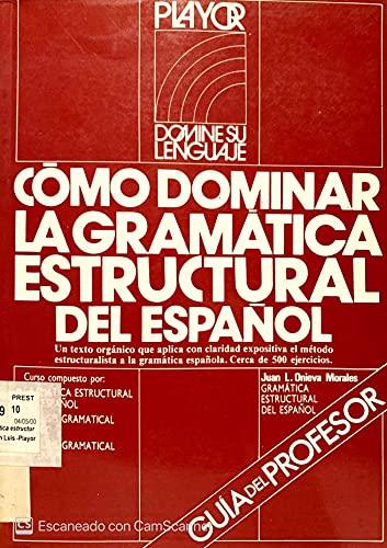 Cómo dominar la gramática estructural del español.: Onieva Morales, Juan