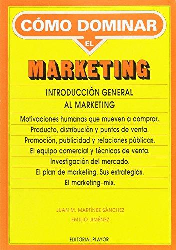 Cómo dominar el marketing. Introducción general al: Martínez Sánchez, Juan