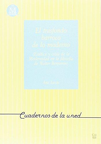 9788436226416: El Transfondo Barroco de Lo Moderno (Estética y Crisis de La Modernidad En La Filosofía de Walter Benjamín) (CUADERNOS UNED)