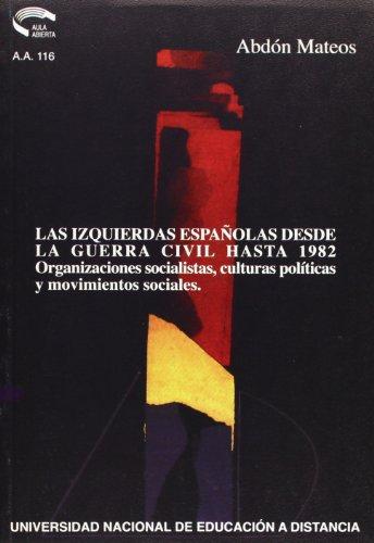 9788436235258: Las Izquierdas Españolas Desde La Guerra Civil Hasta 1982: Organizaciónes Socialistas, Culturas Políticas y Movimientos Sociales (AULA ABIERTA)