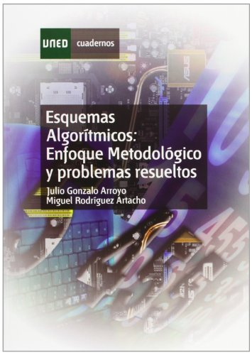 Esquemas Algorítmicos: enfoque metodológico y problemas resueltos.: Gonzalo Arroyo, Julio/