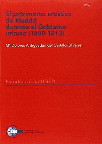 9788436238426: El Patrimonio Artístico de Madrid Durante el Gobierno Intruso (1808-1813) (ESTUDIOS DE LA UNED)