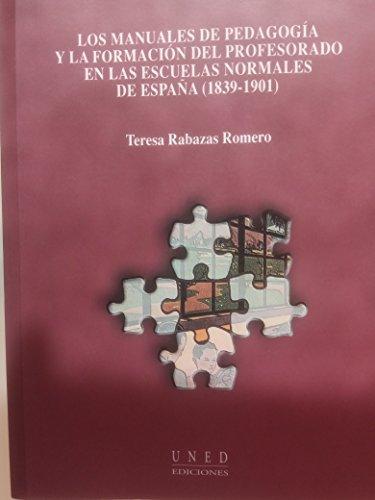 LOS MANUALES DE PEDAGOGÍA Y LA FORMACIÓN DEL PROFESORADO EN LAS ESCUELAS NORMALES DE ESPAÑA (1839-1901) - RABAZAS ROMERO, Teresa