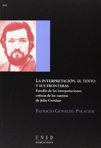 9788436242386: La interpretacion, el texto y sus fronteras: Estudio de las interpretaciones criticas de los cuentos de Julio Cortazar (Aula abierta) (Spanish Edition)