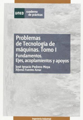 9788436251272: Problemas de tecnología de máquinas. Tomo I. Fundamentos. Ejes, acoplamientos y apoyos.: 1 (CUADERNO DE PRÁCTICAS)