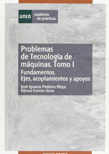9788436251289: Problemas de Tecnología de Máquinas. Tomo I. Fundamentos. Ejes, Acoplamientos y Apoyos.: 1 (CUADERNO DE PRÁCTICAS)