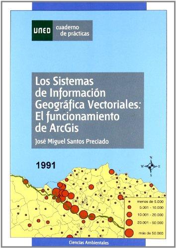 9788436255607: LOS SISTEMAS DE INFORMACION GEOGRAFICA VECTORIALES: EL FUNCIONAMI ENTO DE ARCGIS (CUADERNO DE PRACTICAS)