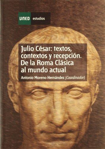 9788436260434: Julio César: Textos, Contextos y Recepción. de La Roma Clásica Al Mundo Actual (ESTUDIOS DE LA UNED)