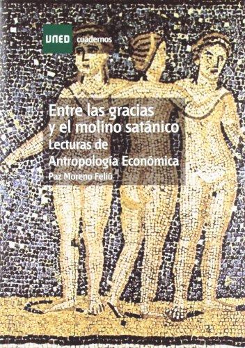 9788436261608: Entre las Gracias y el Molino Satánico. Lecturas de Antropología Económica (CUADERNOS UNED)