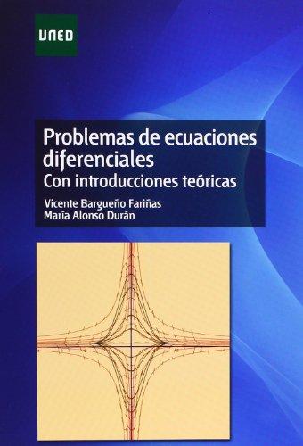 PROBLEMAS DE ECUACIONES DIFERENCIALES. CON INTRODUCCIONES TEÓRICAS: BARGUEÑO FARIÑAS, VICENTE