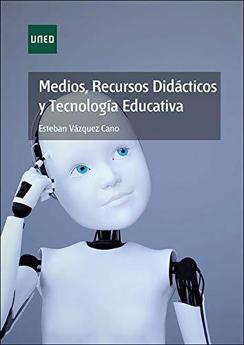 Medios, recursos didácticos y tecnología educativa: Vázquez Cano, Esteban