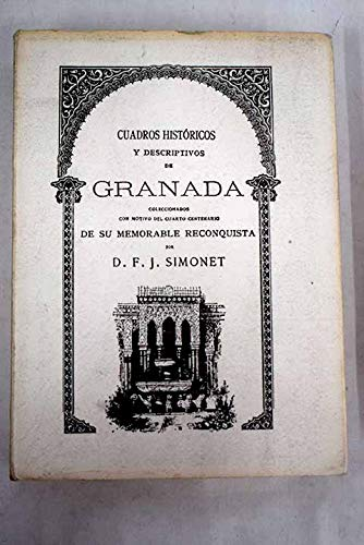 9788436305500: Cuadros históricos y descriptivos de Granada: Coleccionados con motivo del cuarto centenario de su memorable reconquista (Spanish Edition)