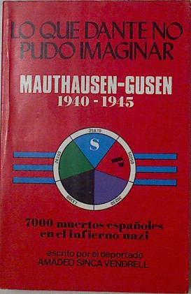 9788436518634: LO QUE DANTE NO PUDO IMAGINAR. MAUTHAUSEN-GUSEN 1940-1945. 7000 muertos españoles en el infierno nazi.
