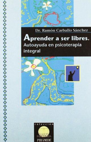 9788436809954: Aprender a ser libres: Autoayuda en psicoterapia integral (Salud Integrada)