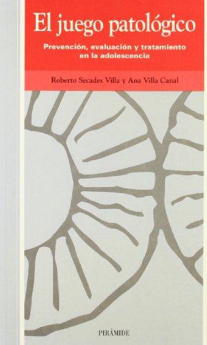 El juego patologico. Prevencion, evaluacion y tratamiento en la adolescencia (COLECCION OJOS SOLARES) (Spanish Edition) (843681181X) by Secades Villa; Roberto. Villa Canal; Ana