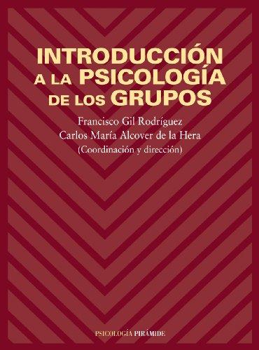 INTRODUCCIÓN A LA PSICOLOGÍA DE LOS GRUPOS.: Francisco Gil Rodríguez;