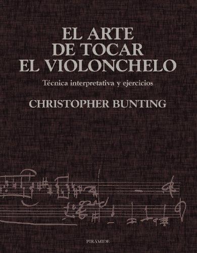 El arte de tocar el violonchelo / The art of playing the cello: Tecnica Interpretativa Y ...