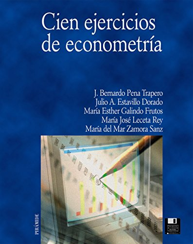 9788436813463: Cien Ejercicios De Econometria / Hundred Exercises of Econometrics (Economia Y Empresa / Economy and Business) (Spanish Edition)