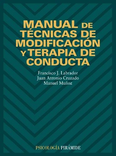 Manual de técnicas de modificación y terapia: Francisco Javier Labrador