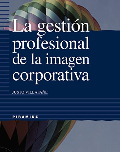 LA GESTIÓN PROFESIONAL DE LA IMAGEN CORPORATIVA: Villafañe Gallego, Justo