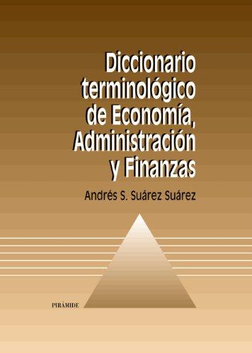 Diccionario terminologico de Economia, Administracion y Finanzas: Suarez Suarez, Andres