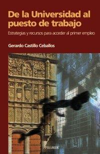 De la Universidad al puesto de trabajo.: Castillo Ceballos; Gerardo
