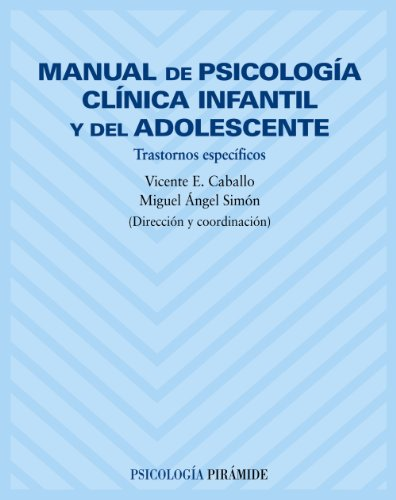 9788436816419: Manual De Psicologia Clinica Infantil Y Del Adolescente / Manual of Clinical Psychology Infantile and Adolescent: Trastornos Especificos / Specific ... (Psicologia / Psychology) (Spanish Edition)