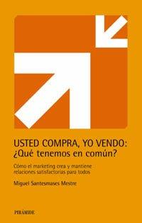 Usted compra, yo vendo / You Buy, I Sell: Que Tenemos En Comun?, Como El Marketing Crea Y Mantiene ...