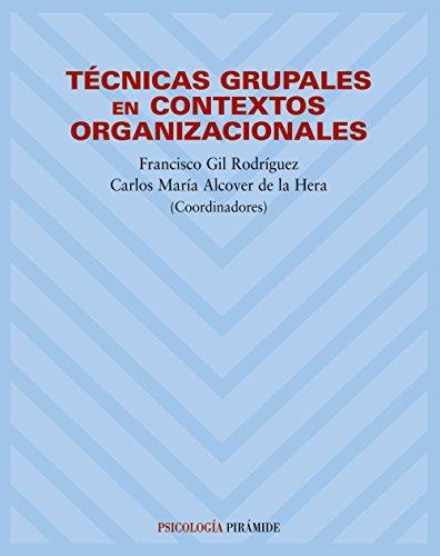 TÉCNICAS GRUPALES EN CONTEXTOS ORGANIZACIONALES.: Francisco Gil Rodríguez;