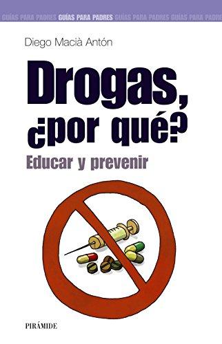 Drogas, ¿por que? Educar y prevenir (Guias: Anton, Diego Macia