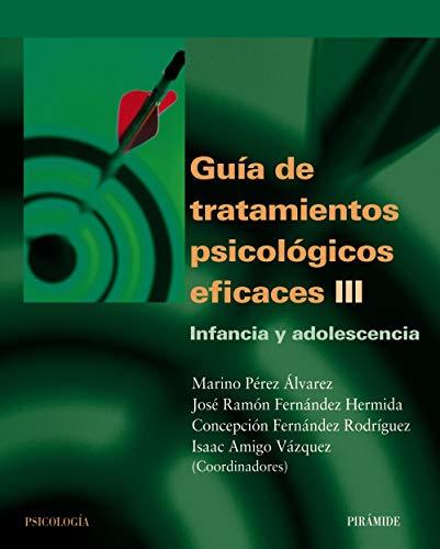 Guia de tratamientos psicologicos eficaces / Effective Guide Psychological Treatments: Infancia y ...