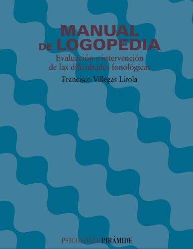 MANUAL DE LOGOPEDIA: EVALUACIÓN E INTERVENCIÓN DE: Villegas Lirola, Francisco