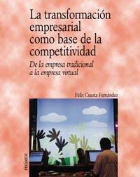 9788436818512: La transformación empresarial como base de la competitividad: De la empresa tradicional a la empresa virtual (Economía Y Empresa)