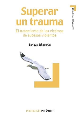 9788436819007: Superar un trauma. El tratamiento de las victimas de sucesos violentos (COLECCION PSICOLOGIA) (Spanish Edition)
