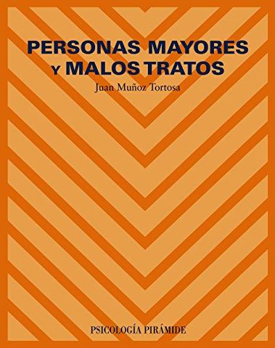 Personas mayores y malos tratos (COLECCION PSICOLOGIA): Munoz Tortosa, Juan
