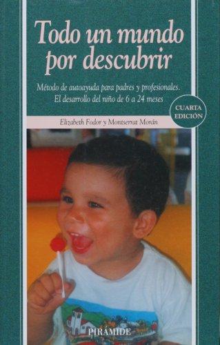 9788436819533: Todo un mundo por descubrir. Metodo de autoayuda para padres y profesionales. El desarrollo del nino de 6 a 24 meses (COLECCION OJOS SOLARES) (Ojos Solares/ Solar Eyes) (Spanish Edition)