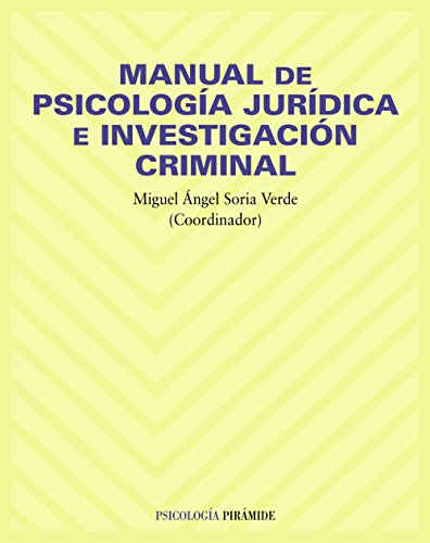 MANUAL DE PSICOLOGÍA JURÍDICA E INVESTIGACIÓN CRIMINAL: SORIA VERDE, MIGUEL