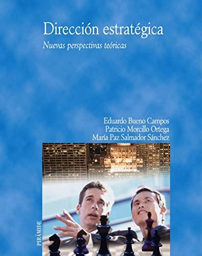 DIRECCIÓN ESTRATÉGICA: NUEVAS PERSPECTIVAS TEÓRICAS: Eduardo Bueno Campos, ...