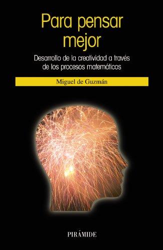 9788436820713: Para pensar mejor. Desarrollo de la creatividad a traves de los procesos matematicos (CIENCIA HOY) (Spanish Edition)