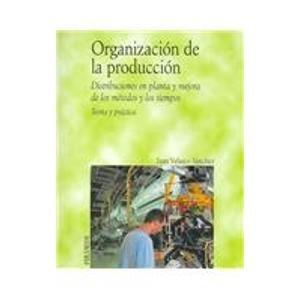 9788436820799: Organizacion De La Produccion/ Organization of Production: Distribuciones En Planta Y Mejora De Los Metodos Y Los Tiempos. Teoria Y Practica (Economia ... Economy and Business) (Spanish Edition)